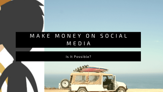 Make money on social media: is it possible?