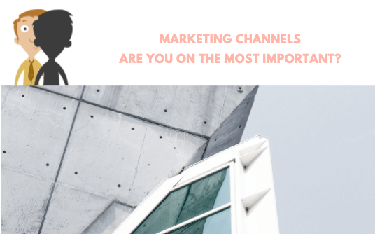 Marketing Channels: Are You On the Most Important?